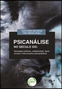 PSICANÁLISE NO SÉCULO XXI:<br>ideologias políticas, subjetividade, laços sociais e intervenções psicanalíticas