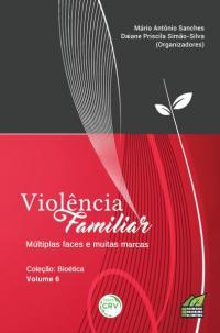 VIOLÊNCIA FAMILIAR:<br>múltiplas faces e muitas marcas