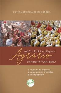 AVICULTURA NO ESPAÇO AGRÁRIO DO AGRESTE PARAIBANO: <br>a reprodução ampliada do agronegócio e simples do campesinato
