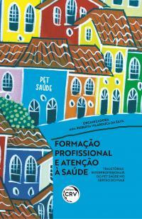 FORMAÇÃO PROFISSIONAL E ATENÇÃO À SAÚDE:<br> trajetórias interprofissionais do PET Saúde no sertão do Piauí