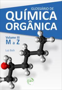 GLOSSÁRIO DE QUÍMICA ORGÂNICA<br> Volume III (M a Z)