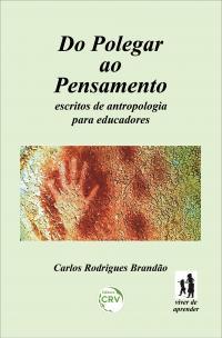 DO POLEGAR AO PENSAMENTO: <br>escritos de antropologia para educadores<br> Coleção Viver de aprender Volume 2