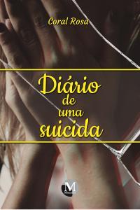 DIÁRIO DE UMA SUICIDA: <br>Pensamentos e estudos sobre a dor da vida
