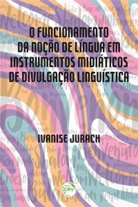 O FUNCIONAMENTO DA NOÇÃO DE LÍNGUA EM INSTRUMENTOS MIDIÁTICOS DE DIVULGAÇÃO LINGUÍSTICA