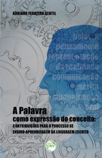 A PALAVRA COMO EXPRESSÃO DO CONCEITO:<br>contribuições para o processo de ensino-aprendizagem da linguagem escrita