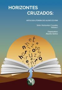 HORIZONTES CRUZADOS<br>Antologia Literária dos Alunos do IFAM<br>Série Horizontes Cruzados<br>Volume I