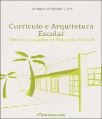 CURRÍCULO E ARQUITETURA ESCOLAR:<br>olhares cruzados na Educação Infantil