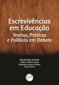 ESCREVIVÊNCIAS EM EDUCAÇÃO: <br>teorias, práticas e políticas em debate