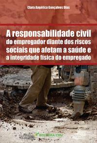 A RESPONSABILIDADE CIVIL DO EMPREGADOR DIANTE DOS RISCOS SOCIAIS QUE AFETAM A SAÚDE E A INTEGRIDADE FÍSICA DO EMPREGADO