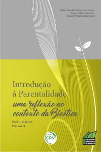 INTRODUÇÃO À PARENTALIDADE: <br>uma re&#64258;exão no contexto da Bioética - Série Bioética Volume 9