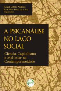 A PSICANALISE NO LAÇO SOCIAL:<br> ciência, capitalismo e mal-estar na contemporaneidade