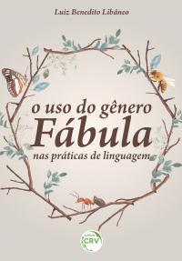 O USO DO GÊNERO FÁBULA NAS PRÁTICAS DE LINGUAGEM