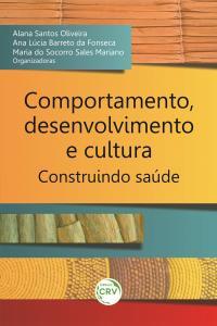 COMPORTAMENTO, DESENVOLVIMENTO E CULTURA: <br> construindo saúde