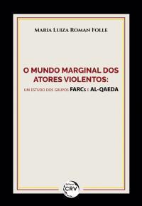 O MUNDO MARGINAL DOS ATORES VIOLENTOS: <br>um estudo dos grupos FARCs e AL-QAEDA