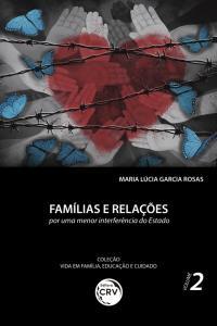 FAMÍLIAS E RELAÇÕES:<br> por uma menor interferência do Estado<br> Coleção Vida em Família, Educação e Cuidado - Volume 2