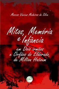 MITOS, MEMÓRIA E INFÂNCIA EM DOIS IRMÃOS E ÓRFÃOS DO ELDORADO, DE MILTON HATOUM