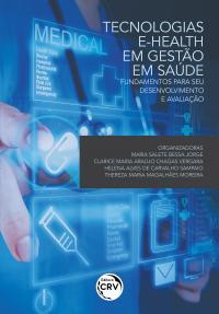 TECNOLOGIAS E-HEALTH EM GESTÃO EM SAÚDE:<br> fundamentos para seu desenvolvimento e avaliação