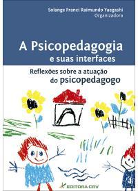A PSICOPEDAGOGIA E SUAS INTERFACES<BR>Reflexões Sobre a Atuação do Psicopedagogo