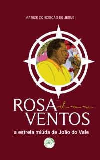 ROSA DOS VENTOS, A ESTRELA MIÚDA DE JOÃO DO VALE