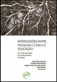 INTERCESSÕES ENTRE PESQUISA CLÍNICA E EDUCAÇÃO:<br>por uma produção de conhecimento inventiva