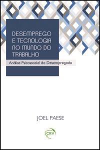DESEMPREGO E TECNOLOGIA NO MUNDO DO TRABALHO:<br> análise psicossocial do desempregado