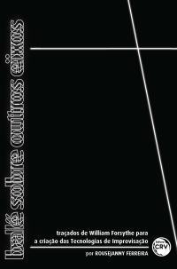 BALÉ SOBRE OUTROS EIXOS:<br> traçados de William Forsythe para a criação de tecnologias de improvisação.
