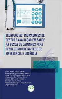 TECNOLOGIAS, INDICADORES DE GESTÃO E AVALIAÇÃO EM SAÚDE NA BUSCA DE CAMINHOS PARA RESOLUTIVIDADE NA REDE DE EMERGÊNCIA E URGÊNCIA
