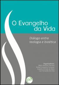 O EVANGELHO DA VIDA:<br>diálogo entre teologia e bioética