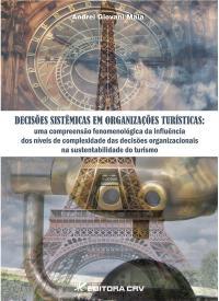 DECISÕES SISTÊMICAS EM ORGANIZAÇÕES TUR͍STICAS:<br>uma compreensão fenomenológica da influência dos níveis de complexidade das decisões organizacionais na sustentabilidade do turismo