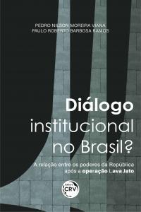 DIÁLOGO INSTITUCIONAL NO BRASIL? <br>A relação entre os poderes da República após a operação Lava Jato