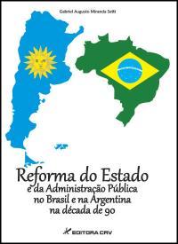 REFORMA DO ESTADO E DA ADMINISTRAÇÃO PÚBLICA NO BRASIL E NA ARGENTINA NA DÉCADA DE 90