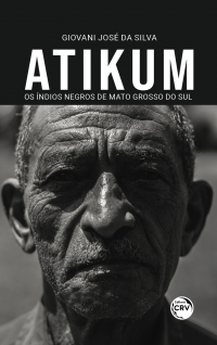 ATIKUM – OS ÍNDIOS NEGROS DE MATO GROSSO DO SUL