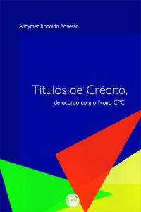 TÍTULOS DE CRÉDITO, DE ACORDO COM O NOVO CPC