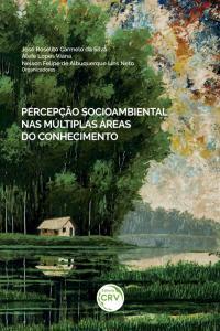 PERCEPÇÃO SOCIOAMBIENTAL NAS MÚLTIPLAS ÁREAS DO CONHECIMENTO