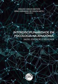 INTERDISCIPLINARIDADE EM PSICOLOGIA NA AMAZÔNIA: <br> saúde, educação e sociedade
