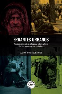ERRANTES URBANOS:<br> funções corporais e táticas de sobrevivência dos moradores de rua em Cuiabá