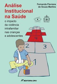ANÁLISE INSTITUCIONAL NA SAÚDE:<br>o impacto da violência intrafamiliar nas crianças e adolescentes