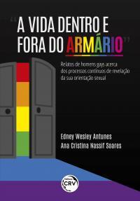 """""""A VIDA DENTRO E FORA DO ARMÁRIO""""<br> relatos de homens gays acerca dos processos contínuos de revelação da sua orientação sexual"""