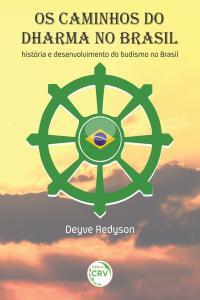 OS CAMINHOS DO DHARMA NO BRASIL:<br>história e desenvolvimento do budismo no Brasil