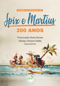 SOBRE AS PEGADAS DE SPIX E MARTIUS:<br> 200 anos