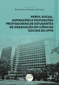 PERFIL SOCIAL, ASPIRAÇÕES E MOTIVAÇÕES PROFISSIONAIS DE ESTUDANTES DE GRADUAÇÃO EM CIÊNCIAS SOCIAIS DA UFPE
