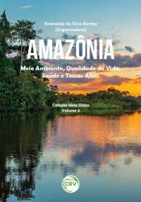 AMAZÔNIA:<br> meio ambiente, qualidade de vida, saúde e temas afins <br><br>Coleção Série Vidas - Volume 2
