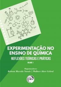 EXPERIMENTAÇÃO NO ENSINO DE QUÍMICA: <br>reflexões teóricas e práticas<br> <br> Coleção Experimentação no ensino de Química - Volume 1