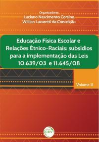 EDUCAÇÃO FÍSICA ESCOLAR E RELAÇÕES ÉTNICO-RACIAIS:<br>subsídios para a implementação das leis 10.639/03 e 11.645/08<br>Volume 11