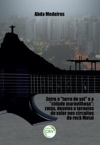 "ENTRE A &quot;TERRA DO SOL"" E A ""CIDADE MARAVILHOSA"":<br> rotas, desvios e torneios de valor nos circuitos do rock metal"