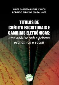 TÍTULOS DE CRÉDITO ESCRITURAIS E CAMBIAIS ELETRÔNICAS:<br>uma análise sob o prisma econômico e social
