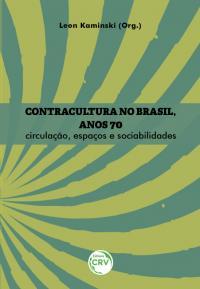 CONTRACULTURA NO BRASIL, ANOS 70: <br> circulação, espaços e sociabilidades