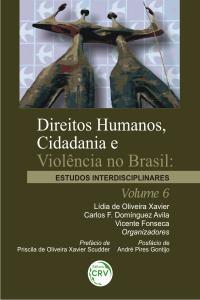 DIREITOS HUMANOS, CIDADANIA E VIOLÊNCIA NO BRASIL: <br>estudos interdisciplinares <br>Volume 6