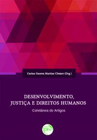 DESENVOLVIMENTO, JUSTIÇA E DIREITOS HUMANOS<br>COLETÂNEA DE ARTIGOS