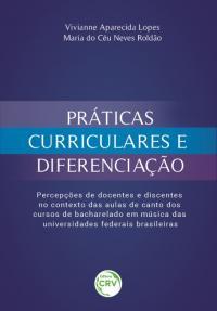 PRÁTICAS CURRICULARES E DIFERENCIAÇÃO: <br>percepções de docentes e discentes no contexto das aulas de canto dos cursos de bacharelado em música das universidades federais brasileiras